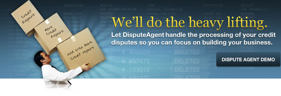 We'll do the heavy lifting. Let DisputeAgent take care of your credit repairs so you can focus on building your business. DisputeAgent Demo...